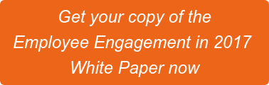 Get your copy of the   Employee Engagement in 2017  White Paper now