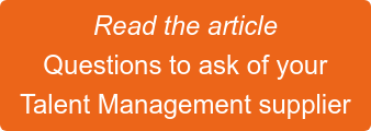 Read the article Questions to ask of your  Talent Management supplier